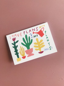 I have plans with my plants